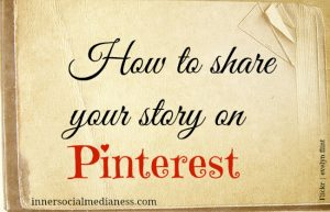 How to share your story on Pinterest