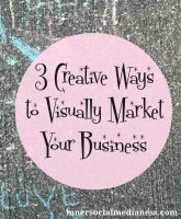 3 Creative Ways to Visually Market Your Business