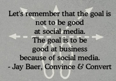 The goal is to be good at business because of social media