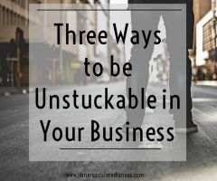 Three Ways to be Unstuckable in Your Business