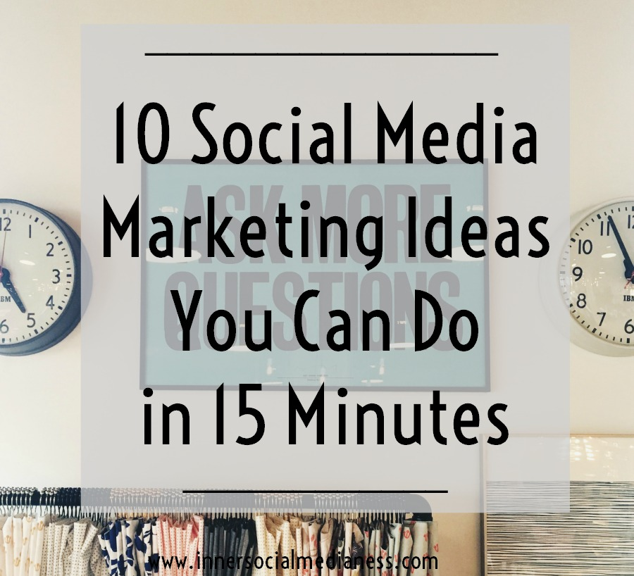 10 Social Media Marketing Ideas You Can Do in 15 Minutes - my top 10 marketing ideas  you can do during those quick moments of the day to help you to keep growing your business.
