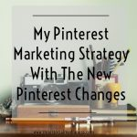 My Pinterest Marketing Strategy with the New Pinterest Changes