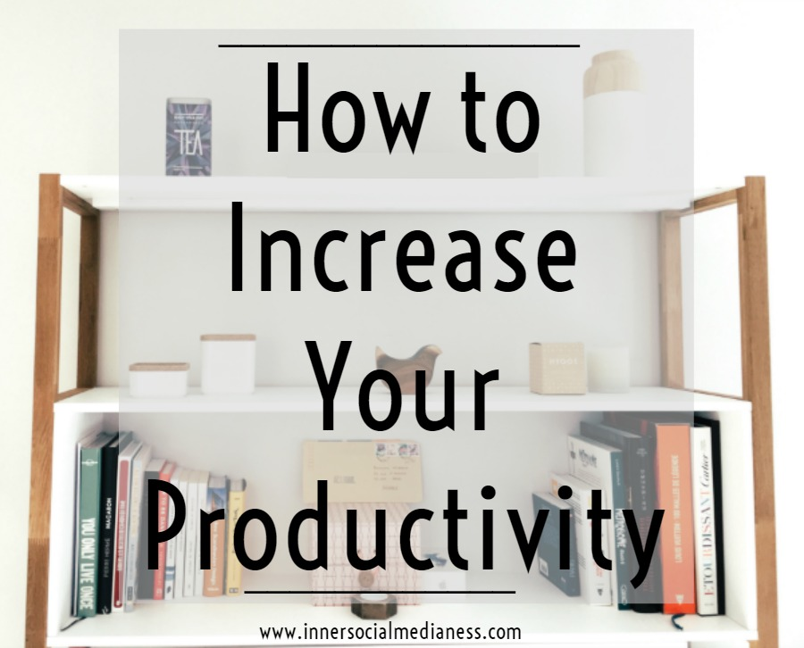 How to Increase Your Productivity - how to change your thinking about the way you organize your day to help you move closer to your goals