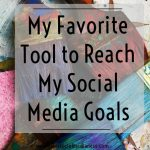 My Favorite Tool to Reach My Social Media Goals