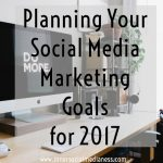 Planning Your Social Media Marketing Goals for 2017