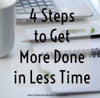 4 Steps to Get More Done in Less Time