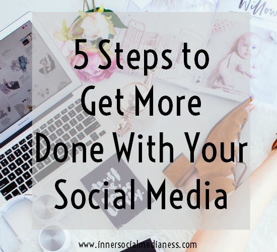 5 Steps to Get More Done with Your Social Media