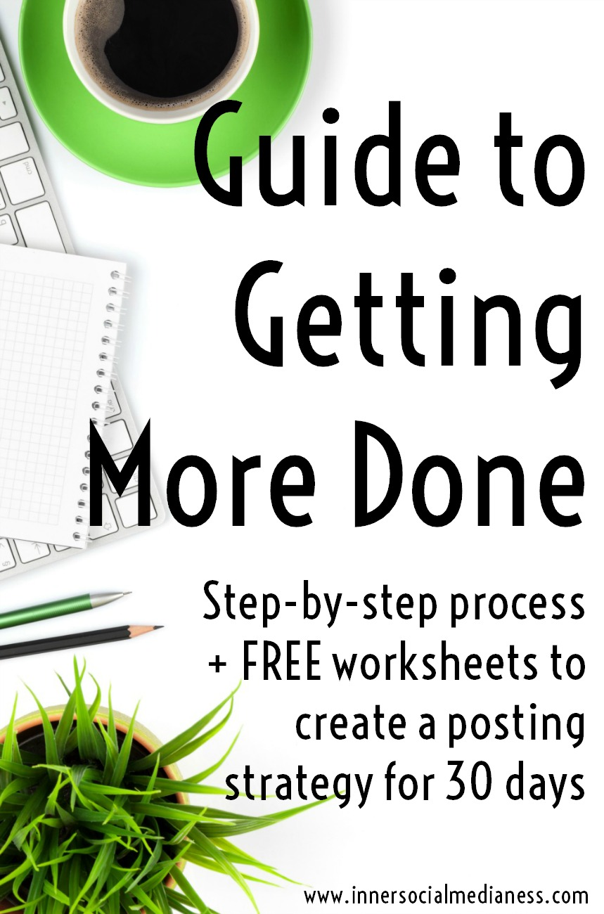 Guide to Getting More Done - Download the step-by-step process + FREE worksheets to create a personalized social media posting strategy to fill your content calendar for 30 days.