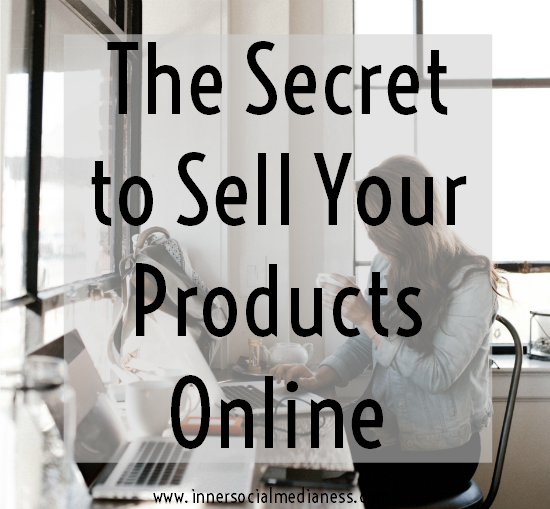 The Secret to Sell Your Products Online