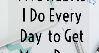 5 Habits I do every day to get more done