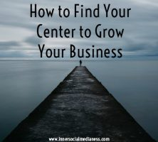 How to find your center to grow your business