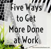 Five Ways to Get More Done at Work