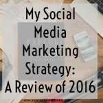 My Social Media Marketing Strategy: A Review of 2016