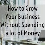 How to Grow Your Business Without Spending a lot of Money