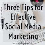 Three Tips for Effective Social Media Marketing