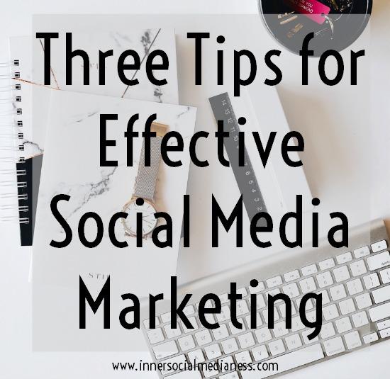 Three Tips for Effective Social Media Marketing