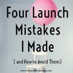 Four Launch Mistakes I Made { and How to Avoid Them }