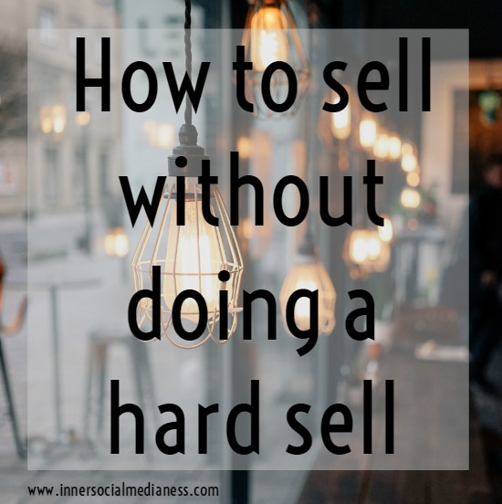 How to sell without doing a hard sell