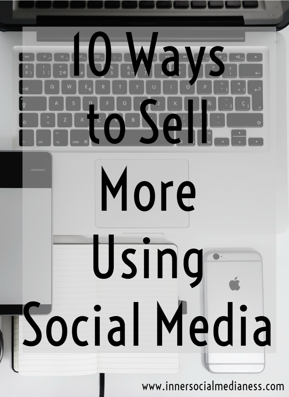 10 Ways to Sell More Using Social Media - how do you find more of your customers to connect with you? There's a lot advice out there so I compiled them all together to give you the 10 ways to help you sell more using social media.