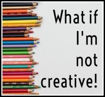 what if I'm not creative