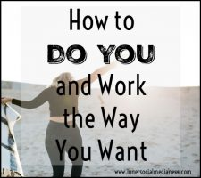 How to Do You and Work the Way You Want