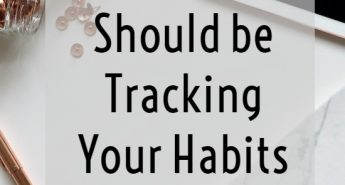 Why You Should be Tracking Your Habits { and why it works to get more done! }