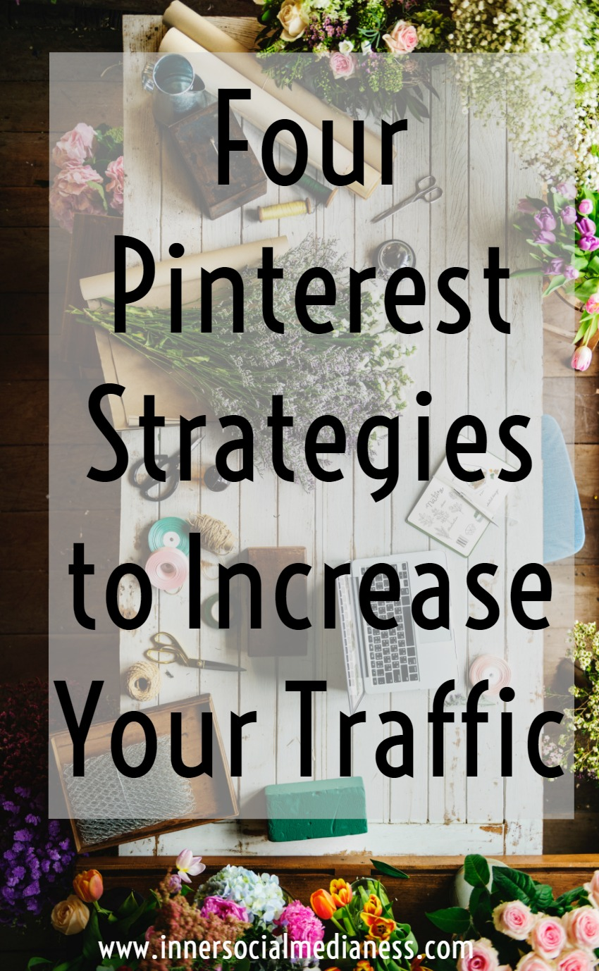 Four Pinterest Strategies to Increase Your Website Traffic - are you looking to grow your blog with Pinterest? Try using these simple Pinterest strategy tips to help more people find your blog posts, download your email opt-ins and buy your products.