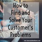 How to Find and Solve Your Customer's Problems